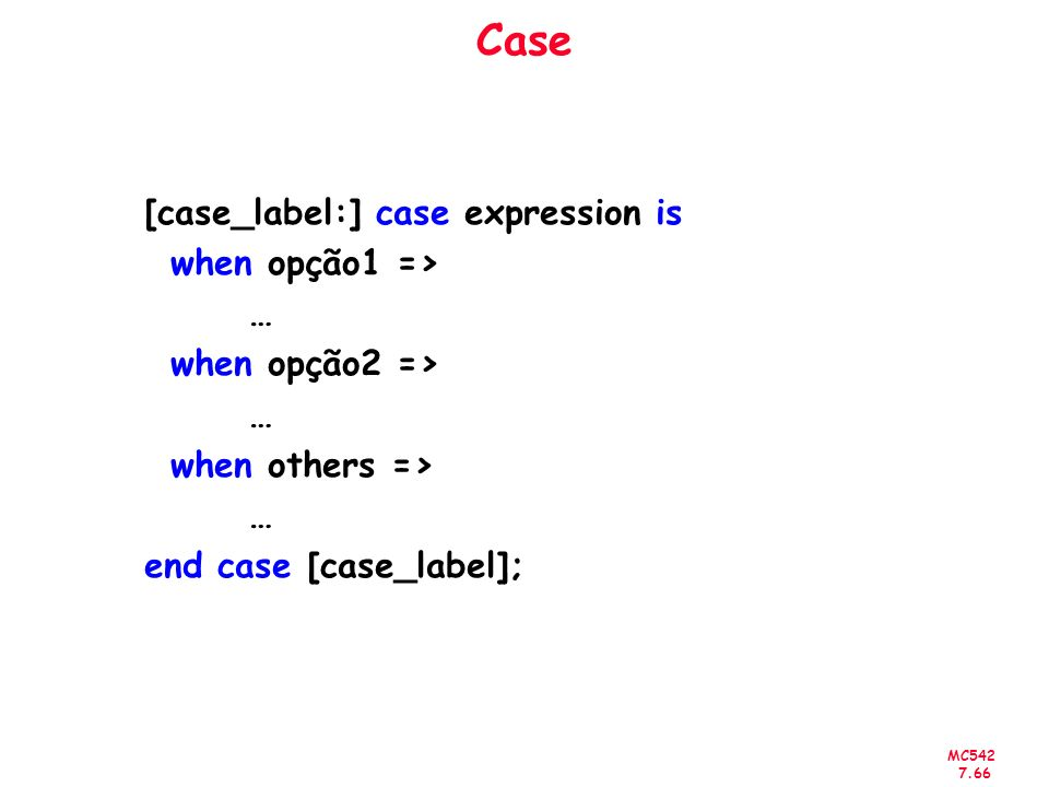 Case [case_label:] case expression is when opção1 => …